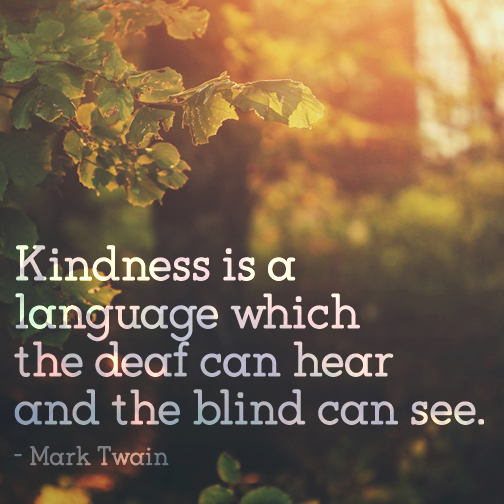 kindness-is-a-language-which-the-deaf-can-hear-and-the-blind-can-see-34